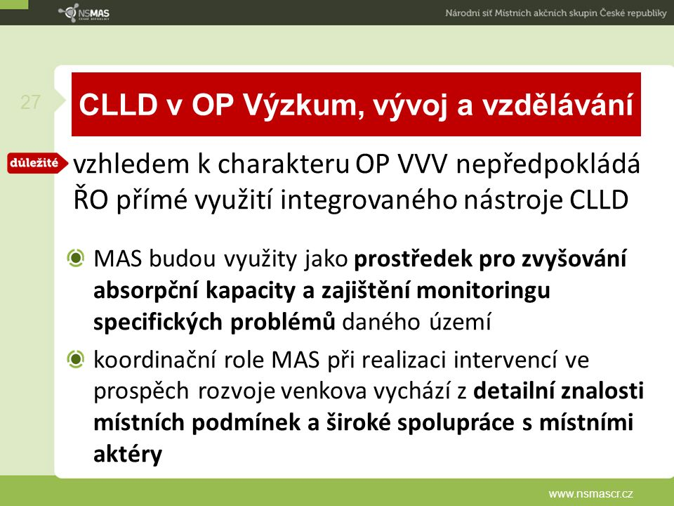 CLLD v OP Výzkum, vývoj a vzdělávání vzhledem k charakteru OP VVV nepředpokládá ŘO přímé využití integrovaného nástroje CLLD MAS budou využity jako pr