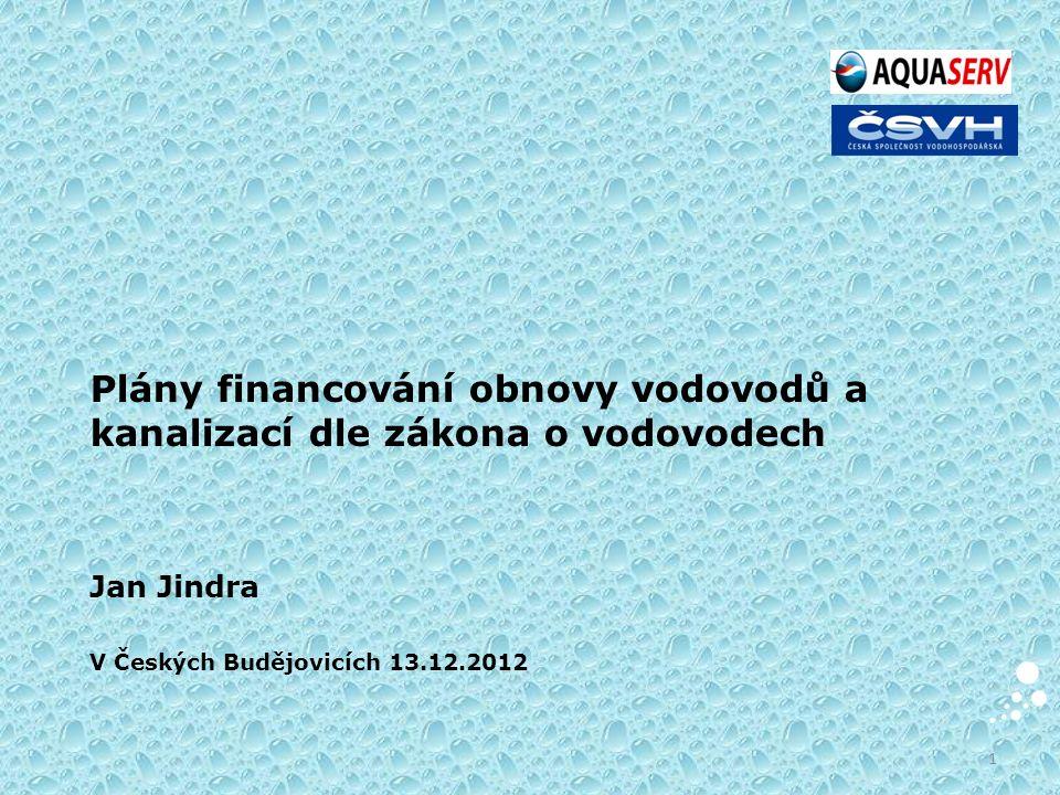 1 Plány financování obnovy vodovodů a kanalizací dle zákona o vodovodech Jan Jindra V Českých Budějovicích 13.12.2012