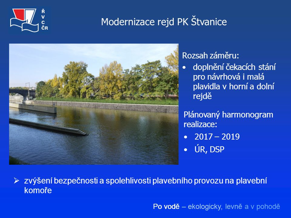 Po vodě – ekologicky, levně a v pohodě Modernizace rejd PK Štvanice Rozsah záměru: doplnění čekacích stání pro návrhová i malá plavidla v horní a doln