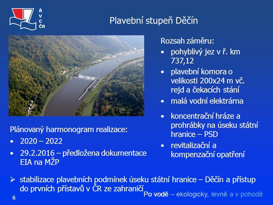 Po vodě – ekologicky, levně a v pohodě Plavební stupeň Děčín 6 Rozsah záměru: pohyblivý jez v ř. km 737,12 plavební komora o velikosti 200x24 m vč. re