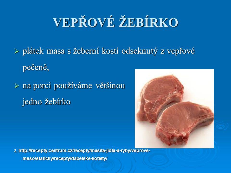 VEPŘOVÉ ŽEBÍRKO  plátek masa s žeberní kostí odseknutý z vepřové pečeně,  na porci používáme většinou jedno žebírko 2.