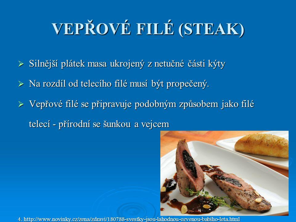 VEPŘOVÉ FILÉ (STEAK)  Silnější plátek masa ukrojený z netučné části kýty  Na rozdíl od telecího filé musí být propečený.