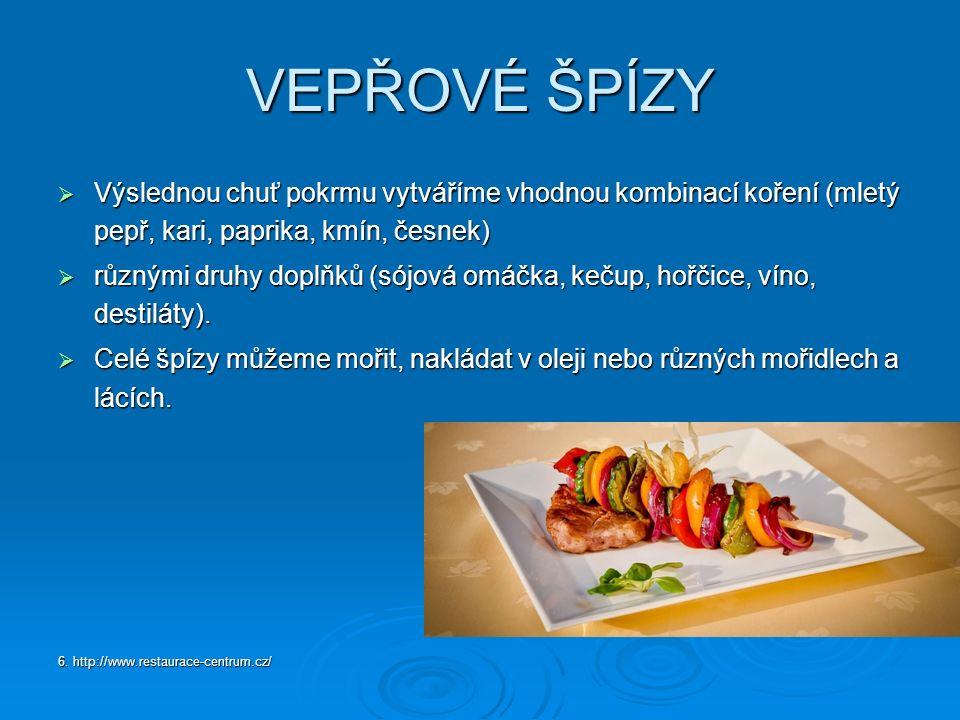 VEPŘOVÉ ŠPÍZY  Výslednou chuť pokrmu vytváříme vhodnou kombinací koření (mletý pepř, kari, paprika, kmín, česnek)  různými druhy doplňků (sójová omáčka, kečup, hořčice, víno, destiláty).