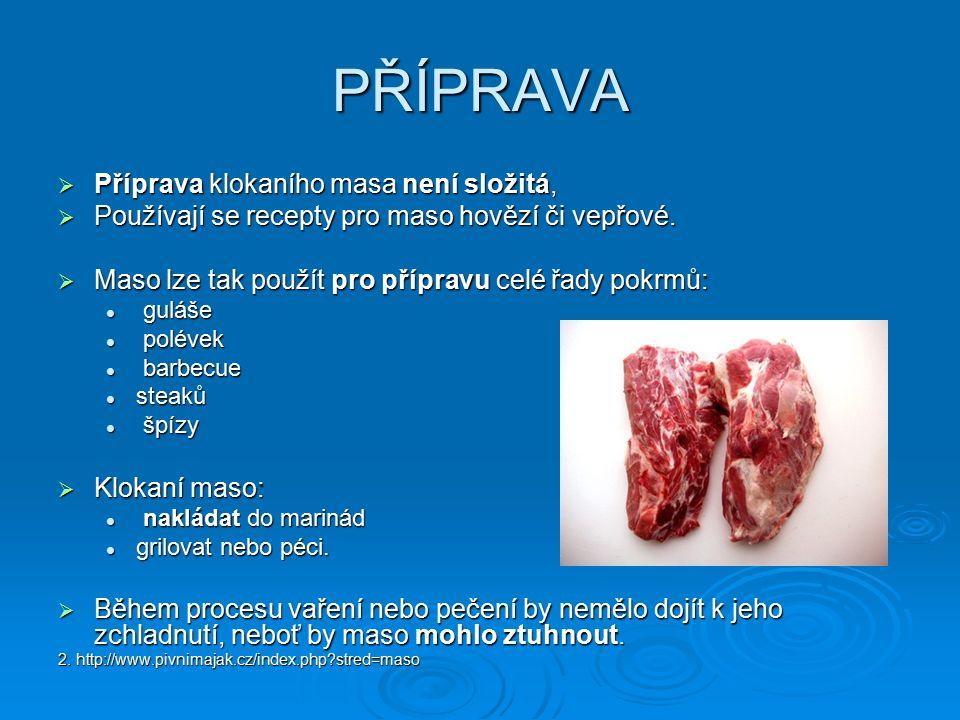 PŘÍPRAVA  Příprava klokaního masa není složitá,  Používají se recepty pro maso hovězí či vepřové.