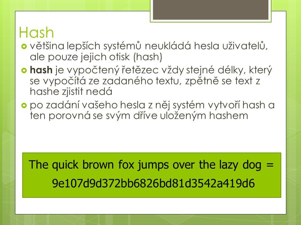 Hash  většina lepších systémů neukládá hesla uživatelů, ale pouze jejich otisk (hash)  hash je vypočtený řetězec vždy stejné délky, který se vypočít