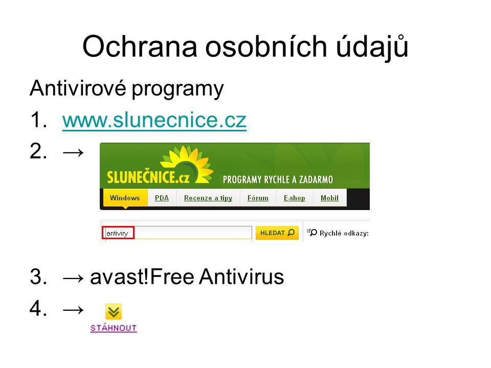 Ochrana osobních údajů Antivirové programy 1.www.slunecnice.czwww.slunecnice.cz 2.→ 3.→ avast!Free Antivirus 4.→
