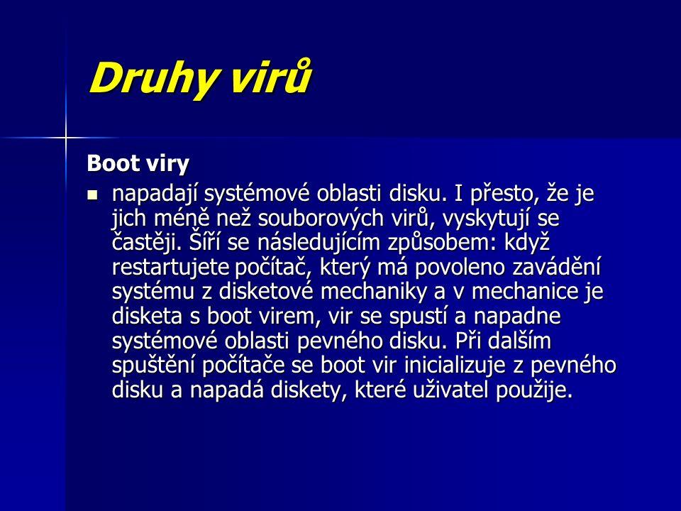 Druhy virů Boot viry napadají systémové oblasti disku.