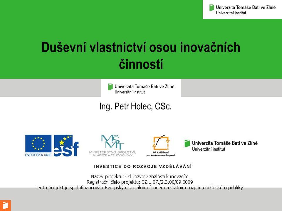 Duševní vlastnictví osou inovačních činností Ing. Petr Holec, CSc.
