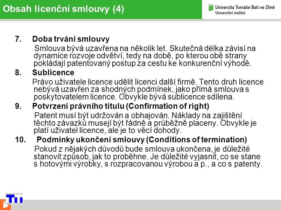 Obsah licenční smlouvy (4) 7. Doba trvání smlouvy Smlouva bývá uzavřena na několik let.