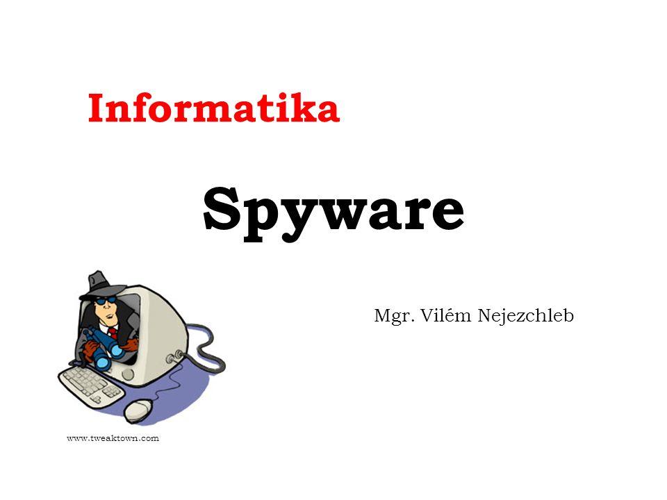 Informatika Spyware Mgr. Vilém Nejezchleb www.tweaktown.com