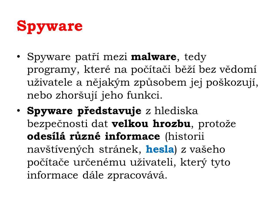 Spyware Spyware patří mezi malware, tedy programy, které na počítači běží bez vědomí uživatele a nějakým způsobem jej poškozují, nebo zhoršují jeho funkci.