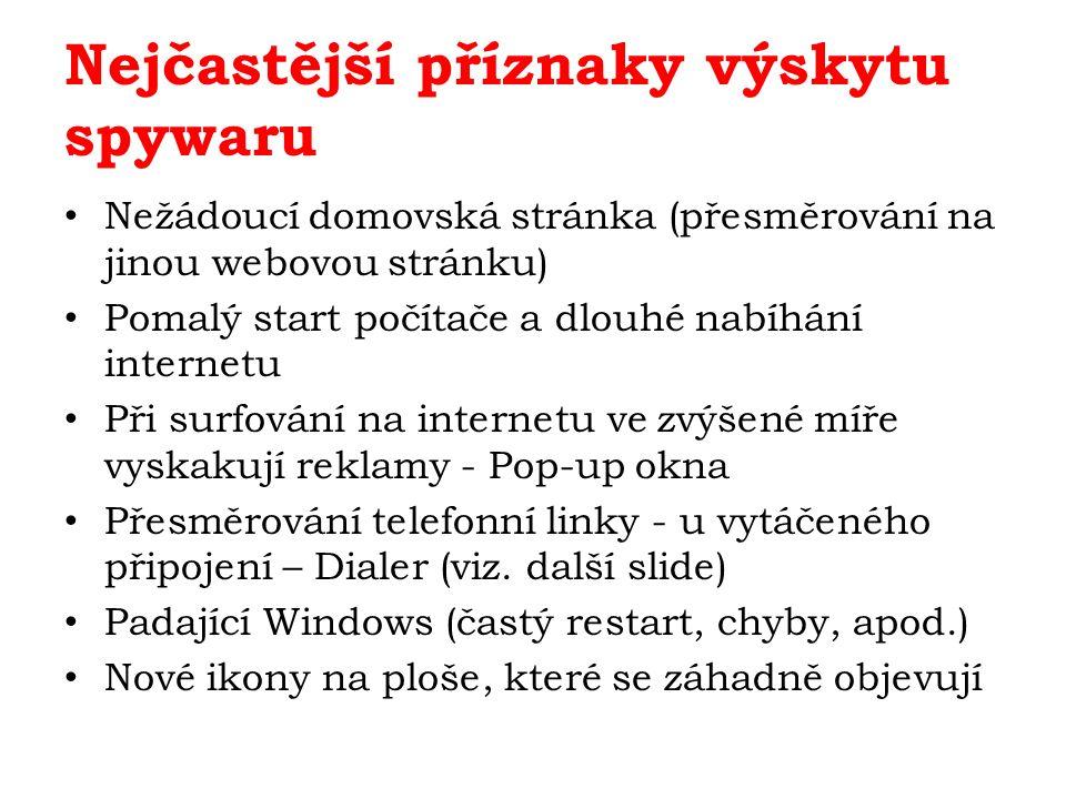 Nejčastější příznaky výskytu spywaru Nežádoucí domovská stránka (přesměrování na jinou webovou stránku) Pomalý start počítače a dlouhé nabíhání intern