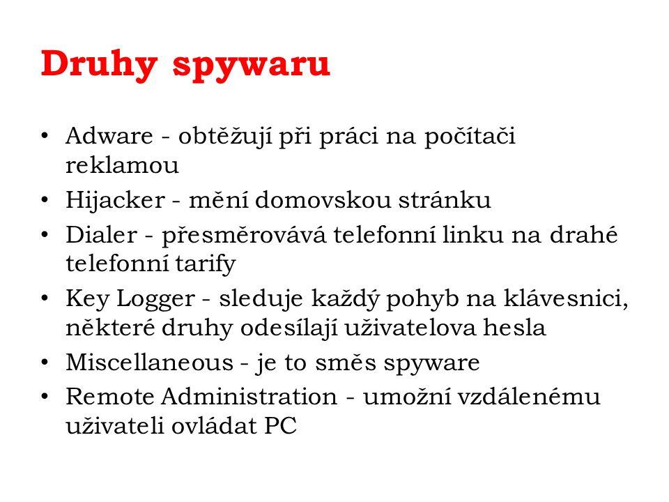 Druhy spywaru Adware - obtěžují při práci na počítači reklamou Hijacker - mění domovskou stránku Dialer - přesměrovává telefonní linku na drahé telefonní tarify Key Logger - sleduje každý pohyb na klávesnici, některé druhy odesílají uživatelova hesla Miscellaneous - je to směs spyware Remote Administration - umožní vzdálenému uživateli ovládat PC