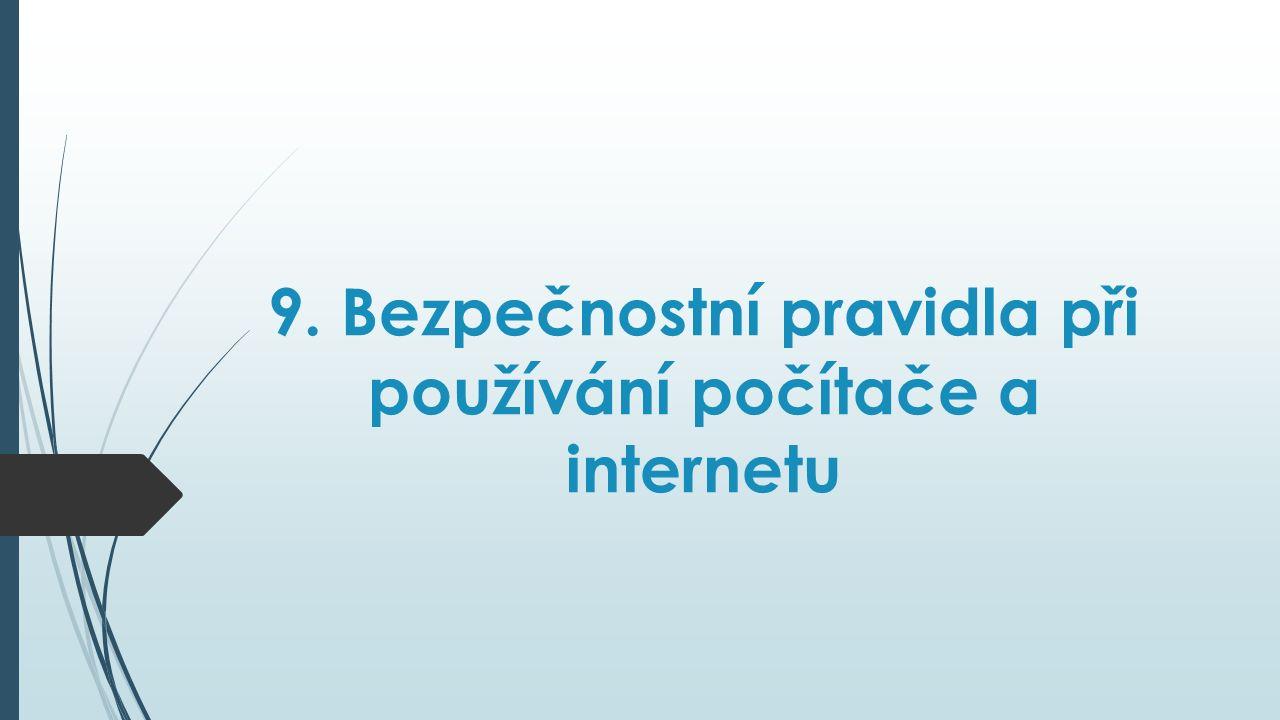 9. Bezpečnostní pravidla při používání počítače a internetu