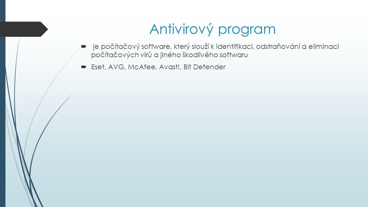 Antivirový program  je počítačový software, který slouží k identifikaci, odstraňování a eliminaci počítačových virů a jiného škodlivého softwaru  Eset, AVG, McAfee, Avast!, Bit Defender