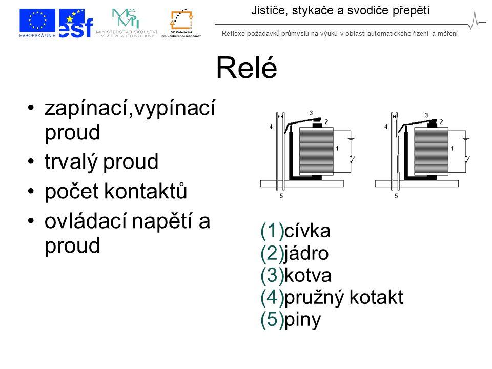 Reflexe požadavků průmyslu na výuku v oblasti automatického řízení a měření Jističe, stykače a svodiče přepětí Relé zapínací,vypínací proud trvalý pro