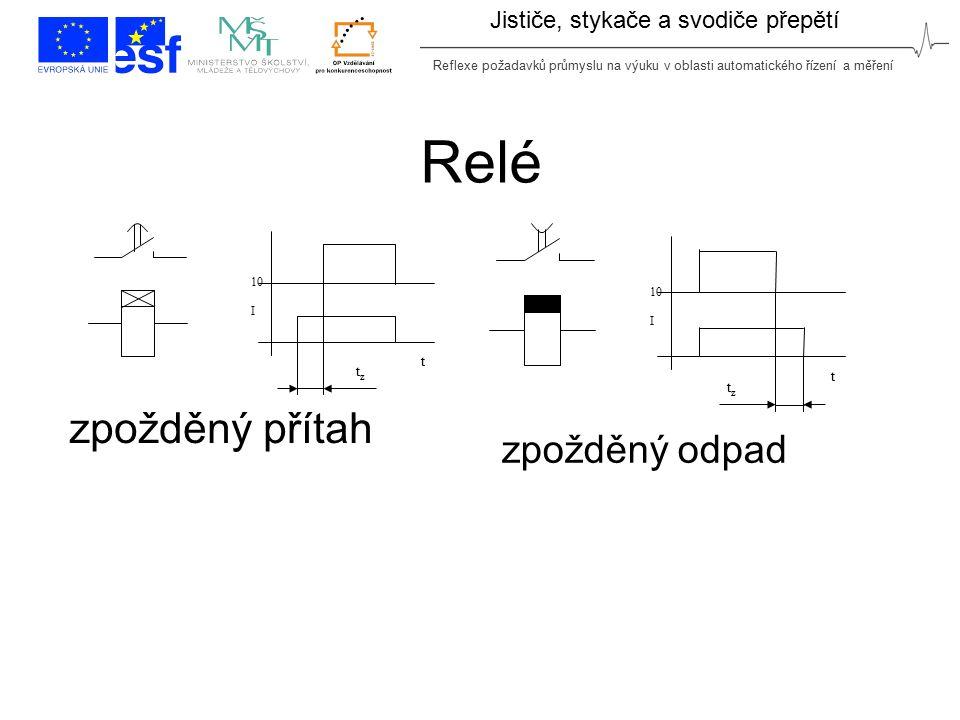 Reflexe požadavků průmyslu na výuku v oblasti automatického řízení a měření Jističe, stykače a svodiče přepětí Relé zpožděný přítah zpožděný odpad t 1