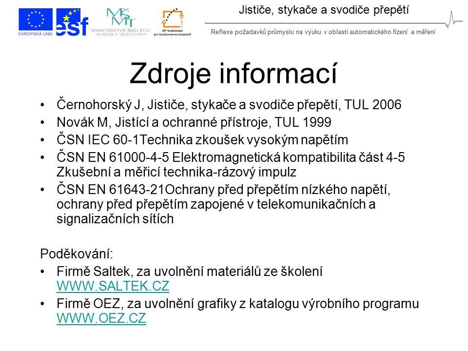 Reflexe požadavků průmyslu na výuku v oblasti automatického řízení a měření Jističe, stykače a svodiče přepětí Zdroje informací Černohorský J, Jističe