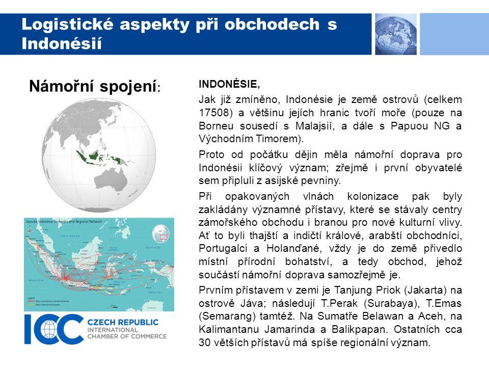 Logistické aspekty při obchodech s Indonésií Námořní spojení : Jako do většiny asijských destinací lze český export do oblasti Indonésie směrovat dvěma rozdílnými cestami.
