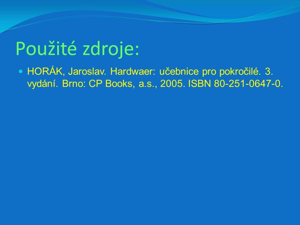 Použité zdroje: HORÁK, Jaroslav. Hardwaer: učebnice pro pokročilé. 3. vydání. Brno: CP Books, a.s., 2005. ISBN 80-251-0647-0.