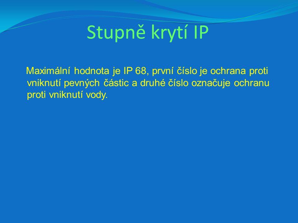 Stupně krytí IP Maximální hodnota je IP 68, první číslo je ochrana proti vniknutí pevných částic a druhé číslo označuje ochranu proti vniknutí vody.