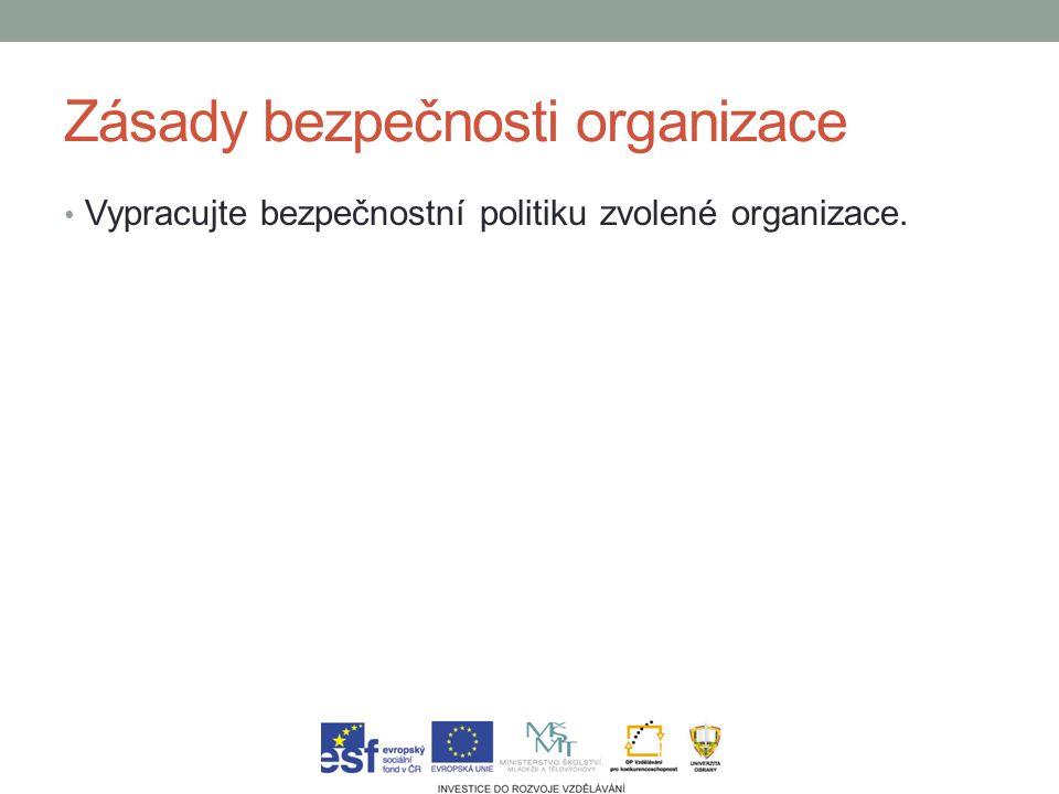 Zásady bezpečnosti organizace Vypracujte bezpečnostní politiku zvolené organizace.