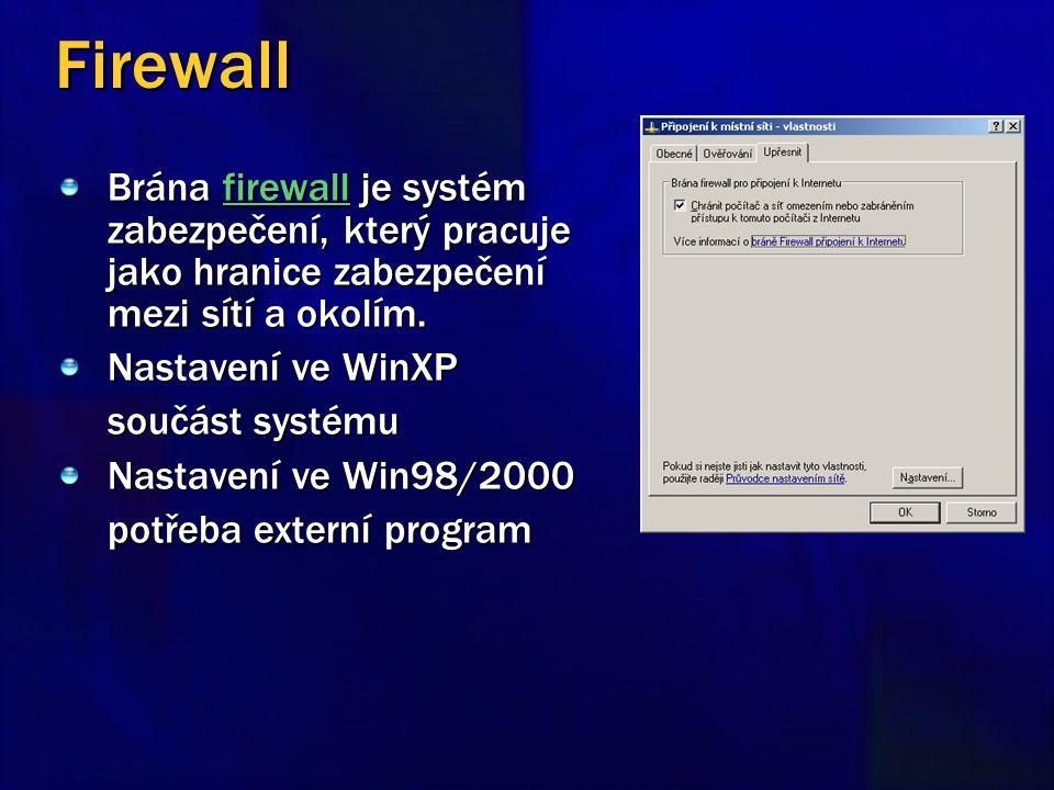 Firewall Brána firewall je systém zabezpečení, který pracuje jako hranice zabezpečení mezi sítí a okolím. firewall Nastavení ve WinXP součást systému