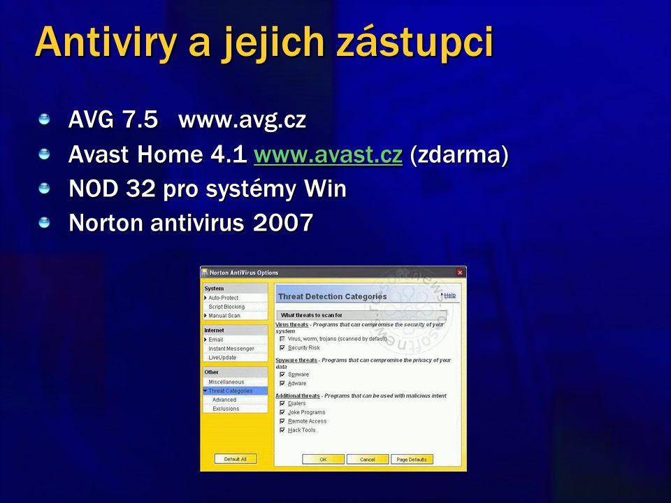Antiviry a jejich zástupci AVG 7.5 www.avg.cz Avast Home 4.1 www.avast.cz (zdarma) www.avast.cz NOD 32 pro systémy Win Norton antivirus 2007