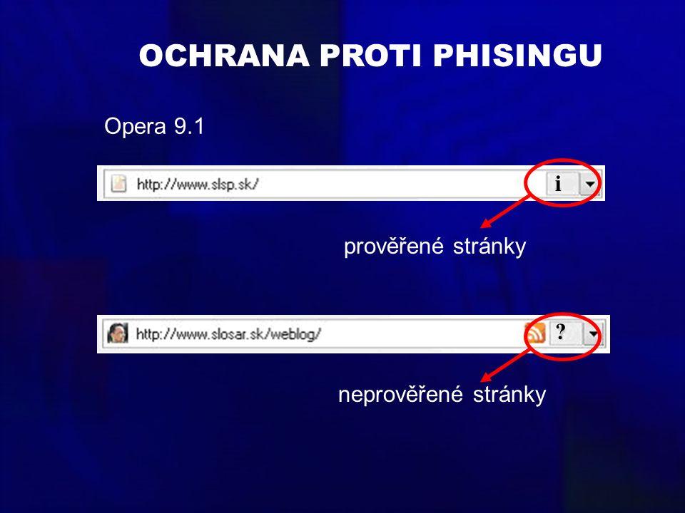 OCHRANA PROTI PHISINGU Opera 9.1 prověřené stránky neprověřené stránky i ?