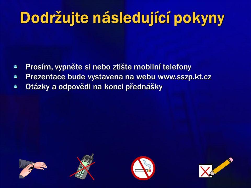 Prosím, vypněte si nebo ztište mobilní telefony Prezentace bude vystavena na webu www.sszp.kt.cz Otázky a odpovědi na konci přednášky Dodržujte následující pokyny
