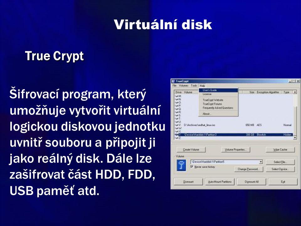 Virtuální disk Šifrovací program, který umožňuje vytvořit virtuální logickou diskovou jednotku uvnitř souboru a připojit ji jako reálný disk. Dále lze