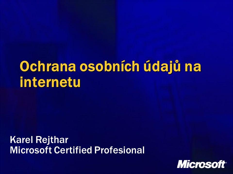 Ochrana osobních údajů na internetu Karel Rejthar Microsoft Certified Profesional