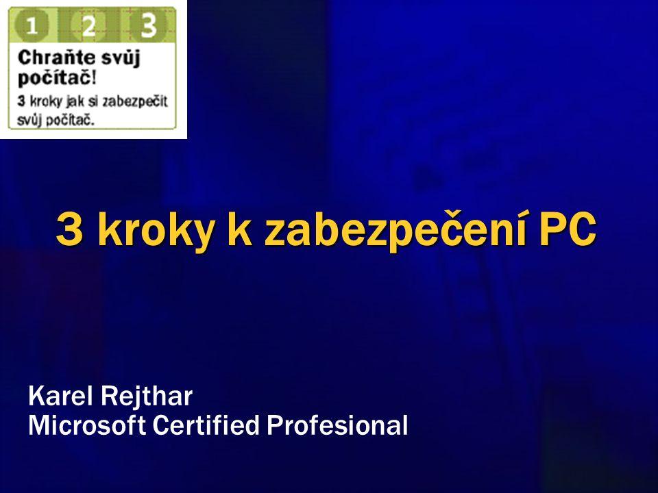 3 kroky k zabezpečení PC Karel Rejthar Microsoft Certified Profesional