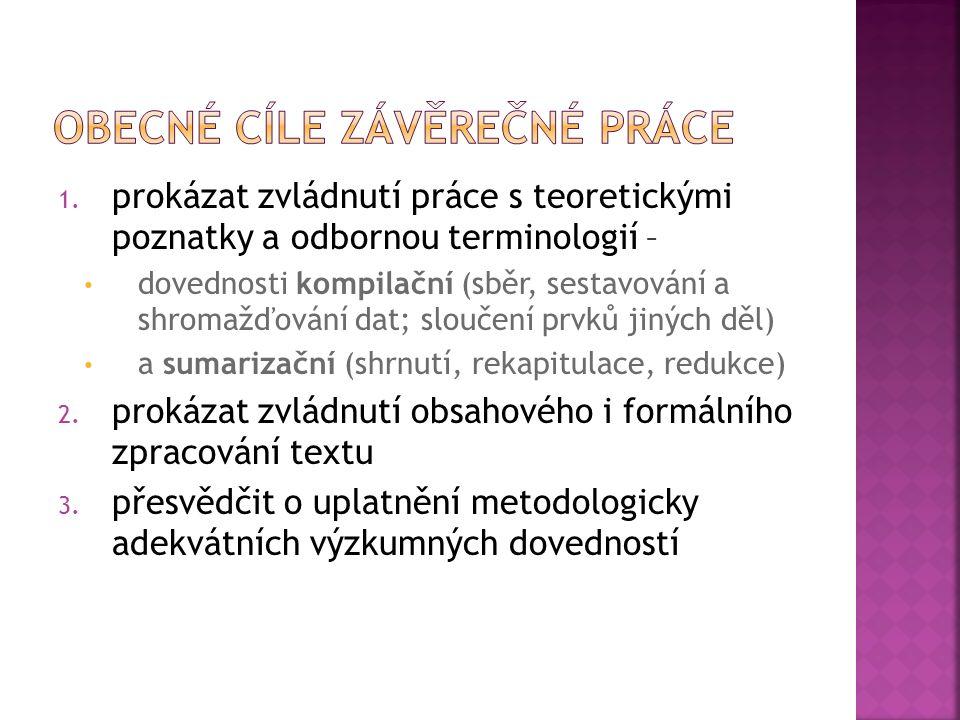 1. prokázat zvládnutí práce s teoretickými poznatky a odbornou terminologií – dovednosti kompilační (sběr, sestavování a shromažďování dat; sloučení p