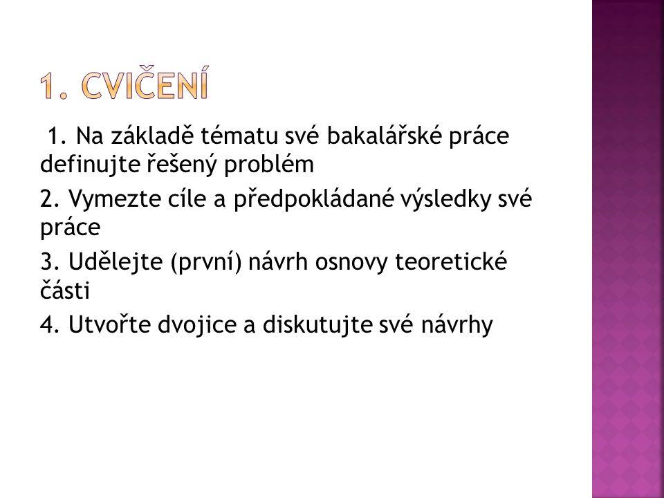 1. Na základě tématu své bakalářské práce definujte řešený problém 2.