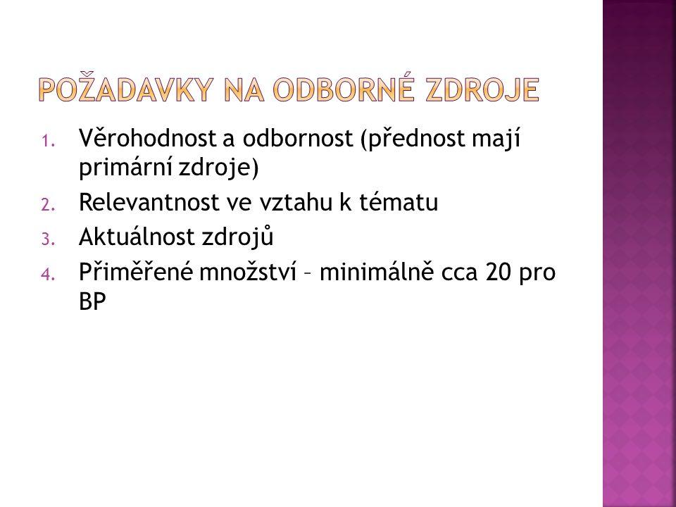 1. Věrohodnost a odbornost (přednost mají primární zdroje) 2.