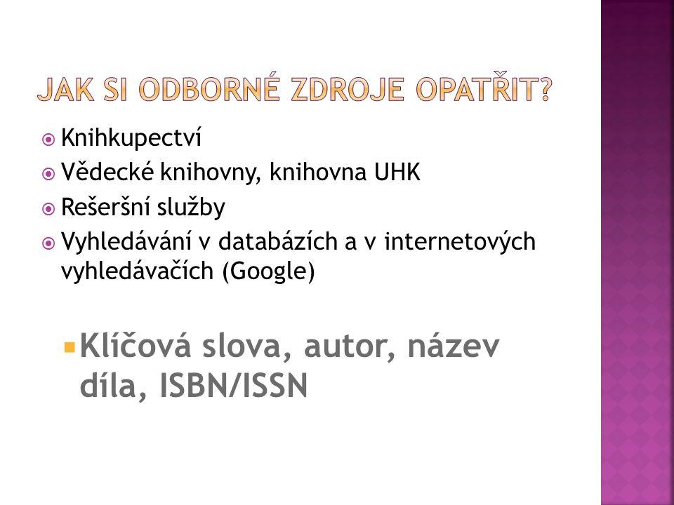  Knihkupectví  Vědecké knihovny, knihovna UHK  Rešeršní služby  Vyhledávání v databázích a v internetových vyhledávačích (Google)  Klíčová slova, autor, název díla, ISBN/ISSN