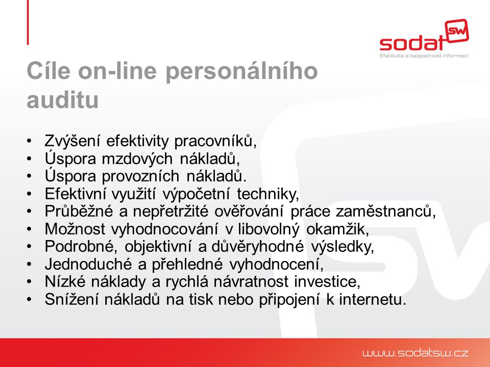 Cíle on-line personálního auditu Zvýšení efektivity pracovníků, Úspora mzdových nákladů, Úspora provozních nákladů.