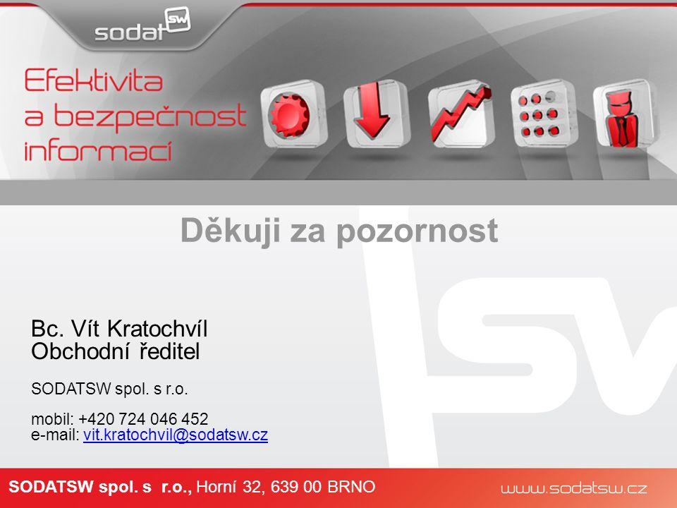 Děkuji za pozornost Bc. Vít Kratochvíl Obchodní ředitel SODATSW spol.