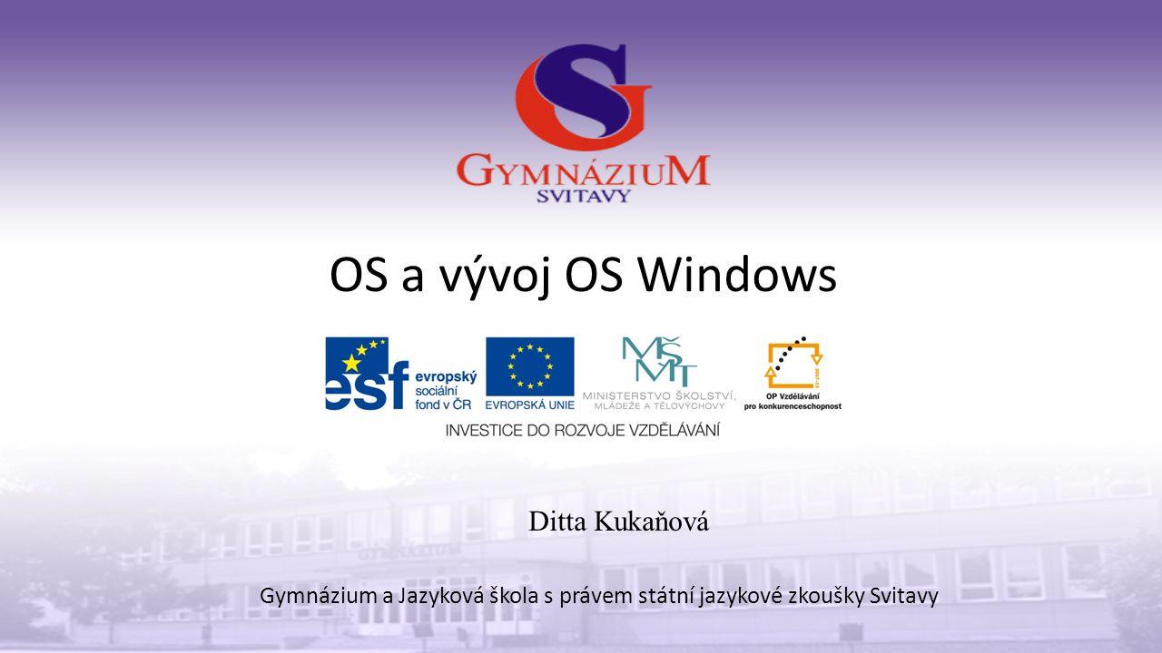 OS a vývoj OS Windows Gymnázium a Jazyková škola s právem státní jazykové zkoušky Svitavy Ditta Kukaňová