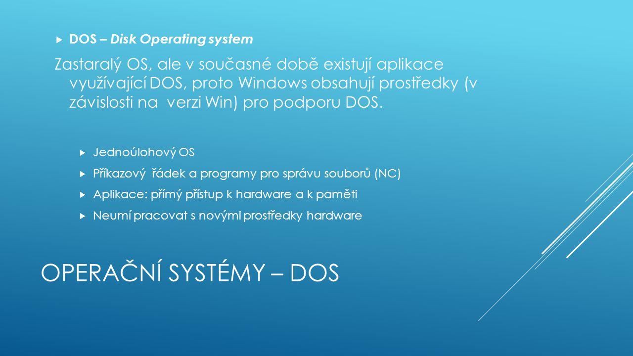 OPERAČNÍ SYSTÉMY – DOS  DOS – Disk Operating system Zastaralý OS, ale v současné době existují aplikace využívající DOS, proto Windows obsahují prostředky (v závislosti na verzi Win) pro podporu DOS.