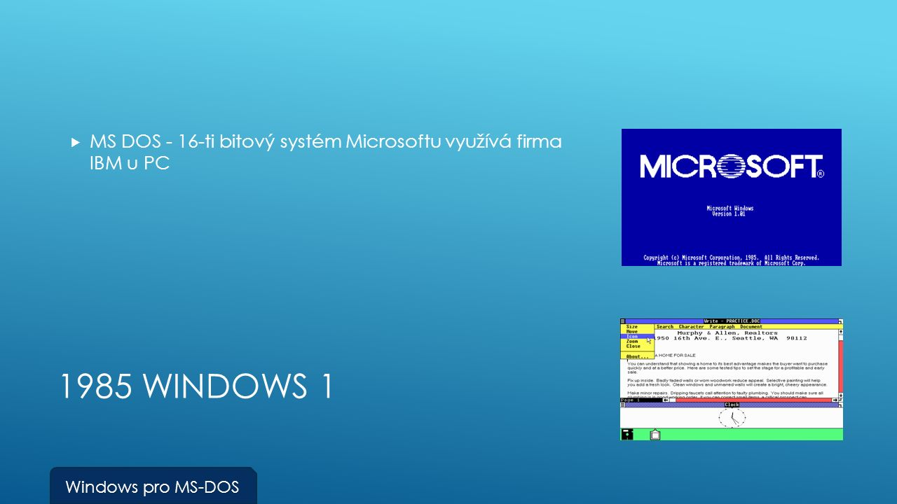 1985 WINDOWS 1  MS DOS - 16-ti bitový systém Microsoftu využívá firma IBM u PC Windows pro MS-DOS