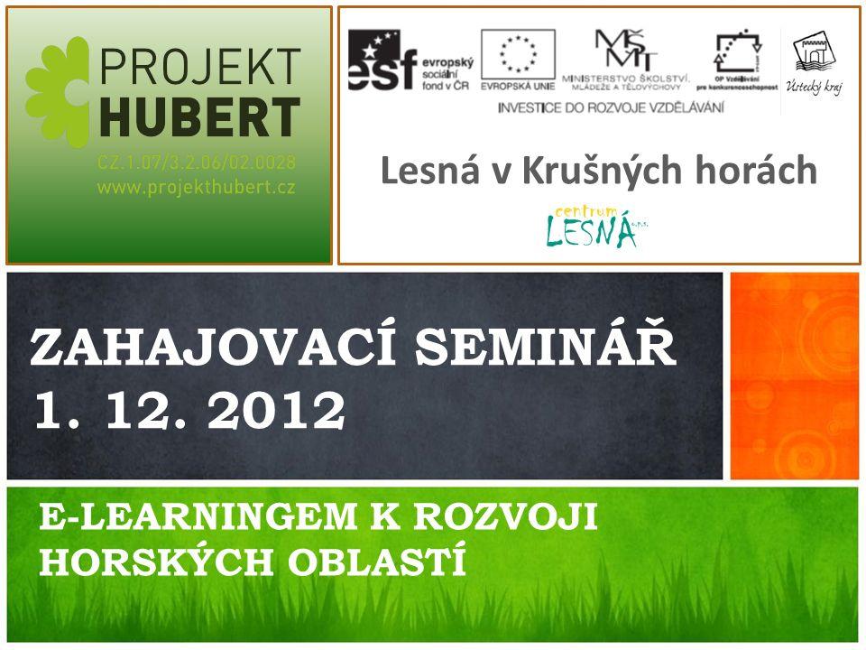 E-LEARNINGEM K ROZVOJI HORSKÝCH OBLASTÍ Lesná v Krušných horách ZAHAJOVACÍ SEMINÁŘ 1. 12. 2012