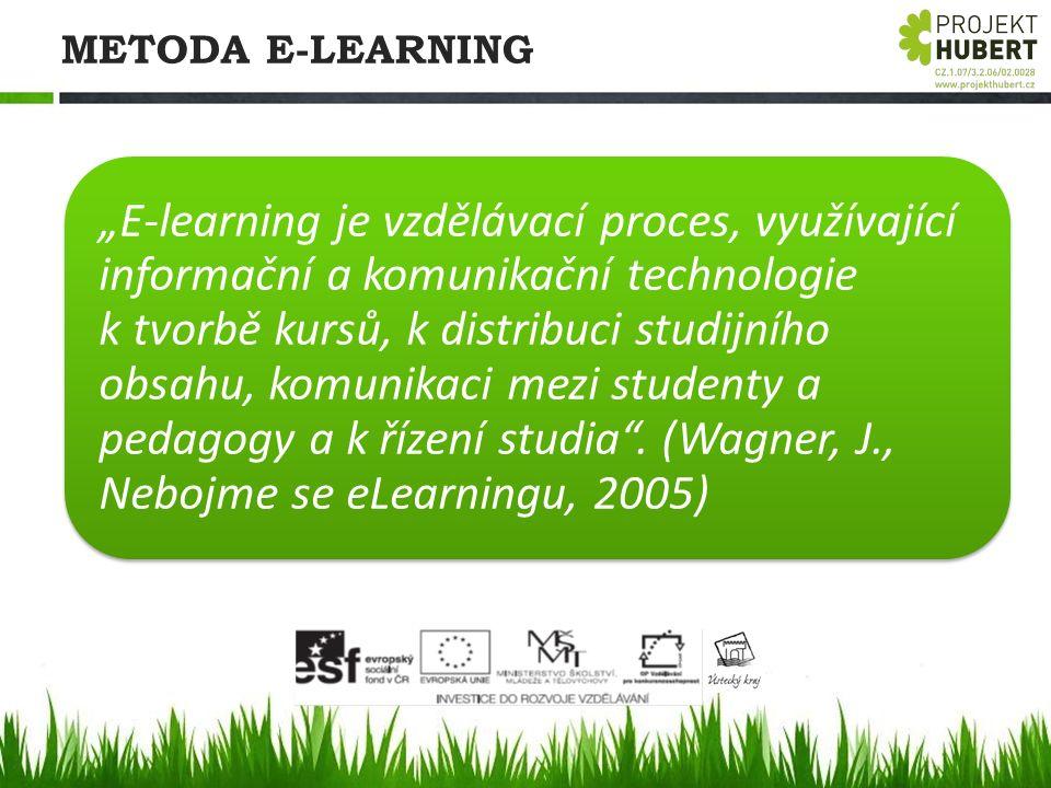 """METODA E-LEARNING """"E-learning je vzdělávací proces, využívající informační a komunikační technologie k tvorbě kursů, k distribuci studijního obsahu, k"""