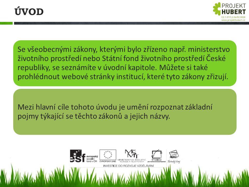 ÚVOD Se všeobecnými zákony, kterými bylo zřízeno např. ministerstvo životního prostředí nebo Státní fond životního prostředí České republiky, se sezná