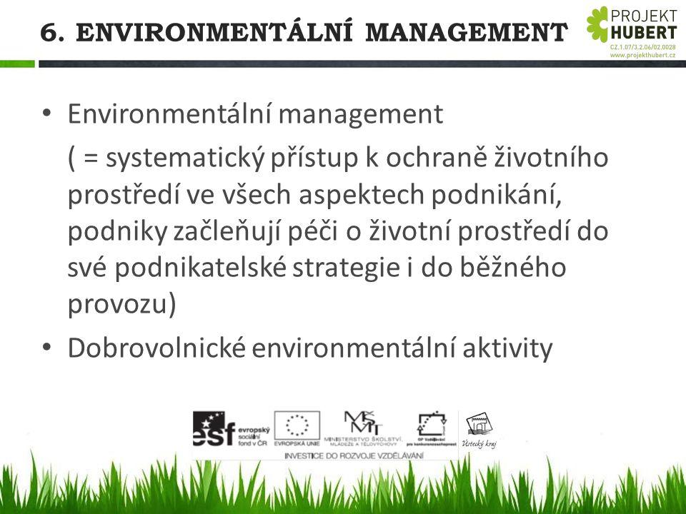 6. ENVIRONMENTÁLNÍ MANAGEMENT Environmentální management ( = systematický přístup k ochraně životního prostředí ve všech aspektech podnikání, podniky