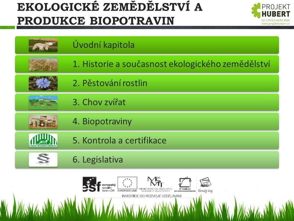 EKOLOGICKÉ ZEMĚDĚLSTVÍ A PRODUKCE BIOPOTRAVIN Úvodní kapitola 1. Historie a současnost ekologického zemědělství 2. Pěstování rostlin 3. Chov zvířat 4.