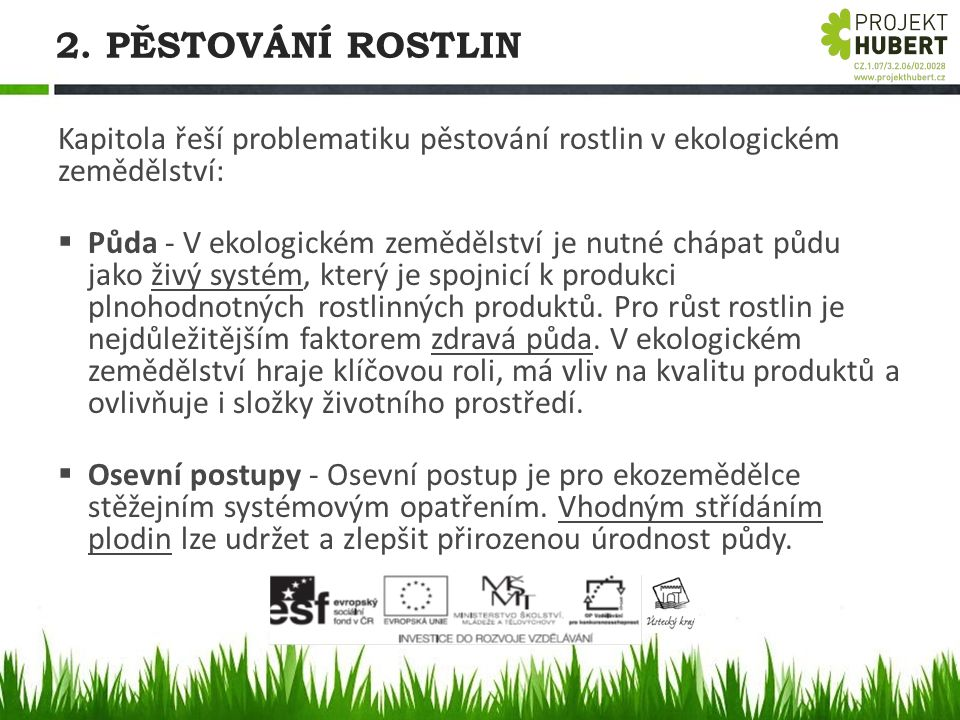2. PĚSTOVÁNÍ ROSTLIN Kapitola řeší problematiku pěstování rostlin v ekologickém zemědělství:  Půda - V ekologickém zemědělství je nutné chápat půdu j
