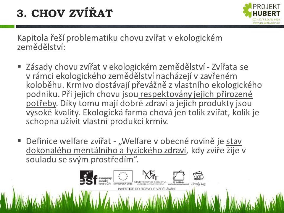 3. CHOV ZVÍŘAT Kapitola řeší problematiku chovu zvířat v ekologickém zemědělství:  Zásady chovu zvířat v ekologickém zemědělství - Zvířata se v rámci