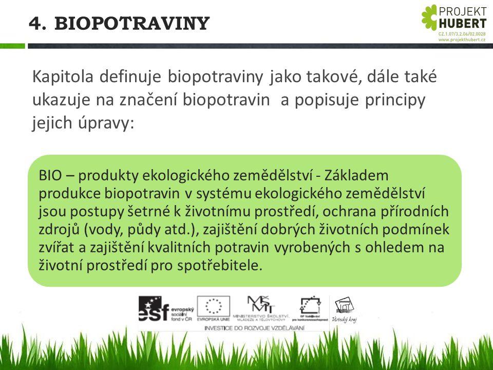4. BIOPOTRAVINY Kapitola definuje biopotraviny jako takové, dále také ukazuje na značení biopotravin a popisuje principy jejich úpravy: BIO – produkty